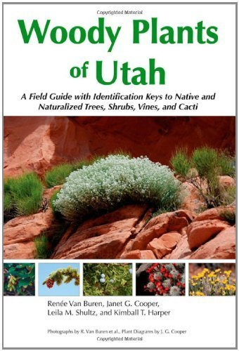 Woody Plants of Utah: A Field Guide with Identification Keys to Native and Naturalized Trees, Shrubs, Cacti, and Vines by Van Buren, Renee, Cooper, Janet G., Shultz, Leila M., Harper (2011) Paperback