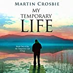 My Temporary Life: My Temporary Life Trilogy, Book 1 | Martin Crosbie