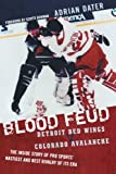 img - for Blood Feud: Detroit Red Wings v. Colorado Avalanche: The Inside Story of Pro Sports' Nastiest and Best Rivalry of Its Era book / textbook / text book