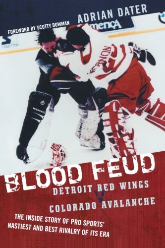 Blood Feud: Detroit Red Wings v. Colorado Avalanche: The Inside Story of Pro Sports' Nastiest and Best Rivalry of Its - Kris Red Draper Wings