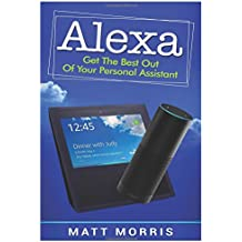 Alexa: Get The Best Out Of Your Personal Assistant