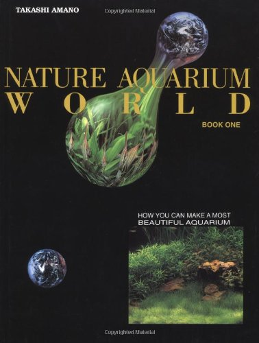 Nature Aquarium World: How You Can Make A Most Beautiful Aquarium by HouseBooks
