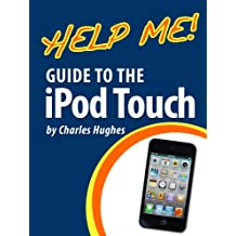 Help Me! Guide to the iPod Touch: Step-by-Step User Guide for the iPod Touch