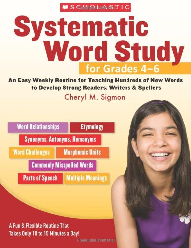 - Systematic Word Study for Grades 4–6: An Easy Weekly Routine for Teaching Hundreds of New Words to Develop Strong Readers, Writers, and Spellers