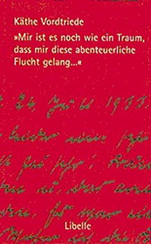 Mir ist es noch wie ein Traum, dass mir diese abenteuerliche Flucht gelang...: Briefe nach 1933 aus Freiburg i. Br., Frauenfeld und New York an ihren Werner Gebundenes Buch – 1. Januar 1998 Manfred Bosch Käthe Vordtriede Libelle Verlag 390908110X