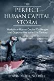 img - for The Perfect Human Capital Storm: Workplace Human Capital Challenges And Opportunities In The 21St Century book / textbook / text book