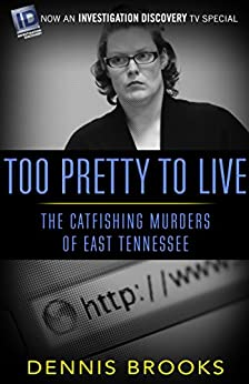 Too Pretty To Live: The Catfishing Murders Of East Tennessee Download Pdf