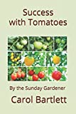 Success with Tomatoes: Complete concise guide to growing tomatoes