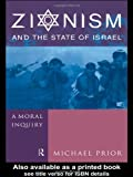 Zionism and the State of Israel : Moral Inquiry, Prior, Michael, 0415204623