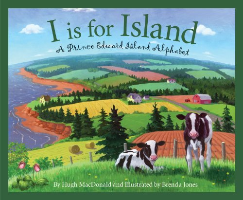 I is for Island: A Prince Edward Island Alphabet (Discover Canada Province by Province)