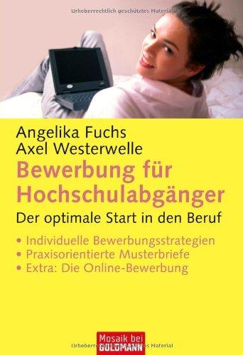 bewerbung-fr-hochschulabgnger-der-optimale-start-in-den-beruf-individuelle-bewerbungsstrategien-praxisorientierte-musterbriefe-extra-die-online-bewerbung
