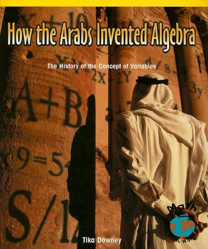 How the Arabs Invented Algebra: The History of the Concept of Variables (Math for the Real World: Proficiency) PDF