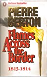 Front cover for the book Flames Across the Border: 1813-1814 by Pierre Berton