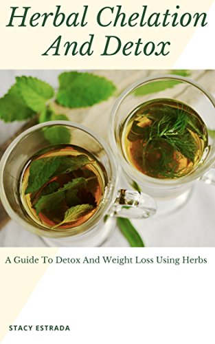 Herbal Healing Chelation Detox: Aid in Weight Loss, Carb Cravings, Internal Liver, Colon and Kidney Cleanse, Heal Disease and Improve Well-Being! (Eliminate ... Quick Healing, Detox Guide, Weight Loss) (Msm Herb)