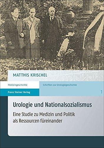 Urologie und Nationalsozialismus: Eine Studie zu Medizin und Politik als Ressourcen fureinander (German Edition)