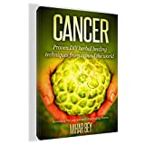 CANCER: SECRET DIY Herbal Healing Techniques From Around The World: Revealing The Way Towards Eradicating Illness. (Cancer cures you were never meant to see.)