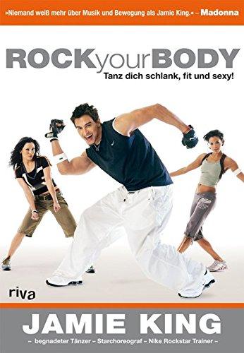 Rock your Body: Tanz Dich schlank, fit und sexy