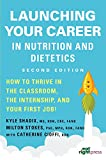 Launching Your Career in Nutrition and Dietetics: How to Thrive in the Classroom, the Internship, and Your First Job, 2nd Ed.