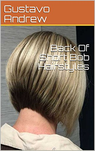 Back Of Short Bob Hairstyles Kindle Edition By Gustavo Andrew