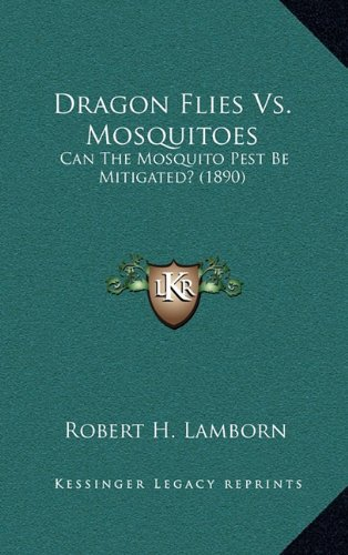 Download Dragon Flies Vs. Mosquitoes: Can The Mosquito Pest Be Mitigated? (1890) PDF