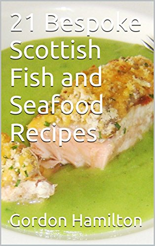 21 Bespoke Scottish Fish and Seafood Recipes (21 Bespoke Recipes Series Book 2)