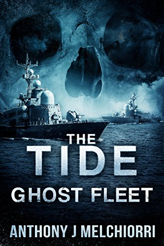 The Tide: Ghost Fleet (Tide Series Book 7) by [Melchiorri, Anthony J]