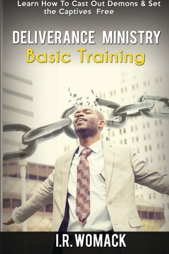 Deliverance Ministry Basic Training: Learn How To Cast Out Demons & Set the Captives Free