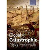 Global Catastrophic Risks[ GLOBAL CATASTROPHIC RISKS ] By Bostrom, Nick ( Author )Aug-01-2011 Paperback