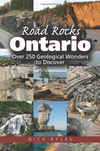 Download Road Rocks Ontario: Over 250 Geological Wonders to Discover PDF