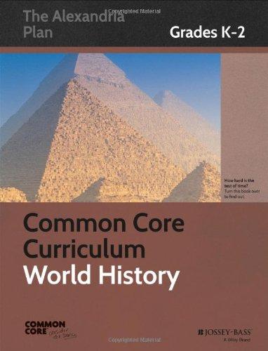 Common Core Curriculum: World History, Grades K-2 (Common Core History: The Alexandria Plan)