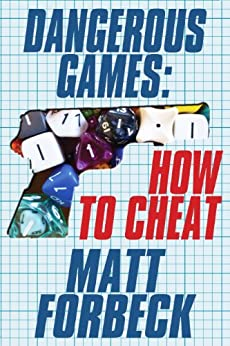 Dangerous Games: How to Cheat by [Forbeck, Matt]