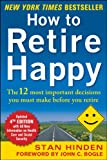 How to Retire Happy, Fourth Edition: The 12 Most Important Decisions You Must Make Before You Retire