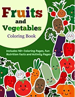 Fruits And Vegetables Coloring Book 40 Pages With Fun Nutrition Facts Activity