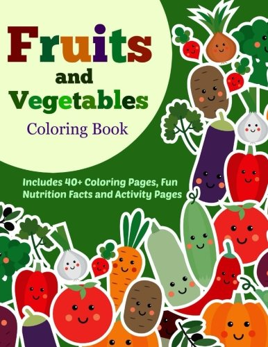 Fruits and Vegetables Coloring Book (40+ Coloring Pages with Fun Nutrition Facts and Activity Pages) (Volume 1) 40 Page Activity Book