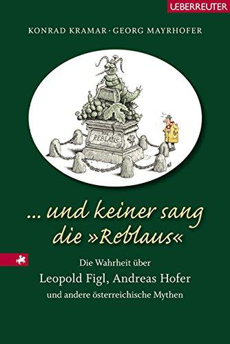 . und keiner sang dieReblaus. Die Wahrheit über Leopold Figl, Andreas Hofer und andere österreichische Mythen