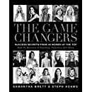 The Game Changers: Success Secrets From 40 Women At The Top: How To Become A Fearless, Fabulous Girl Boss