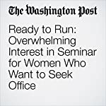 Ready to Run: Overwhelming Interest in Seminar for Women Who Want to Seek Office | Vanessa Williams