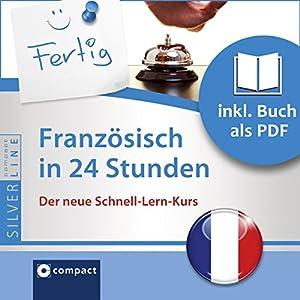 Französisch in 24 Stunden (Compact SilverLine Schnell-Lern-Kurs) Hörbuch