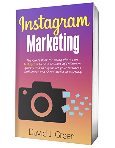 (Instagram Marketing 2019: The Guide Book for Using Photos on Instagram to Gain Millions of Followers Quickly and to Skyrocket your Business (Influencer and Social Media)