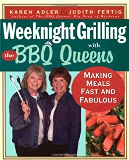 Weeknight Grilling with the BBQ Queens: Making Meals Fast and Fabulous by [Karen  Adler, Judith Fertig]