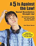 img - for A 5 Is Against the Law! Social Boundaries: Straight Up! An honest guide for teens and young adults book / textbook / text book