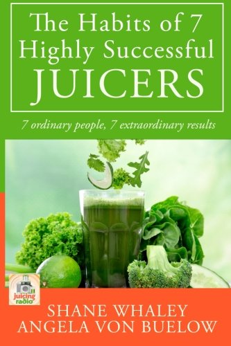 The Habits of 7 Highly Successful Juicers: 7 Ordinary People, 7 Extraordinary Results ebook