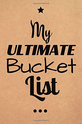 Bucket List: My Ultimate Bucket List: Motivational Notebook, Journal, Diary, Scrapbook (110 Pages, Blank, 6 x 9) (Motivational Notebooks)