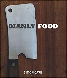 Manly food amazon simon cave 9781849492737 books forumfinder Choice Image