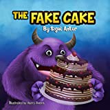 The Fake Cake: Teaching Your Children Values (Bedtimes Stories: Children's Picture Book Book 6)