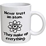 Funny Mug - Never trust an atom. They make up everything. Science, Chemisty, BLACK - 11 OZ Coffee Mugs - Funny Inspirational and sarcasm - By A Mug To Keep TM