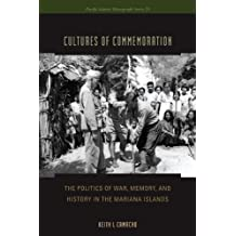 Cultures of Commemoration: The Politics of War, Memory, and History in the Mariana Islands (Pacific Islands Monographs Series)