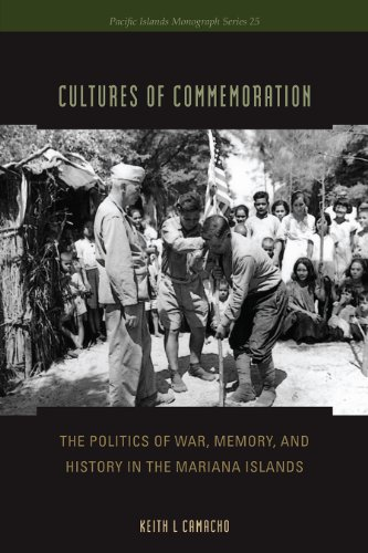 Cultures of Commemoration: The Politics of War, Memory, and History in the Mariana Islands (Pacific Islands Monographs Series) ()