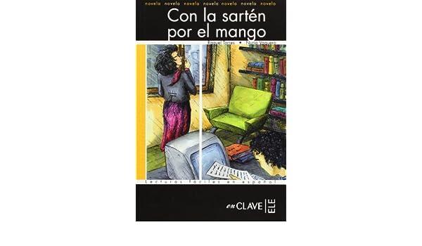 Con la sarten por el mango, Nivel B2 (Spanish Edition): Raquel Torres / Nuria Vaquero: 9782090341829: Amazon.com: Books