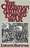 Christian Attitude Toward War, Loraine Boettner, 0875521185